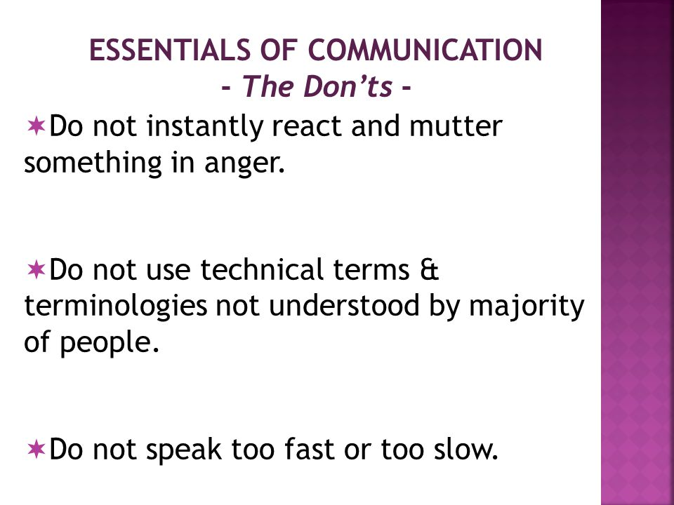 ESSENTIALS OF COMMUNICATION - The Don'ts -  Do not speak in inaudible surroundings, as you won't be heard.