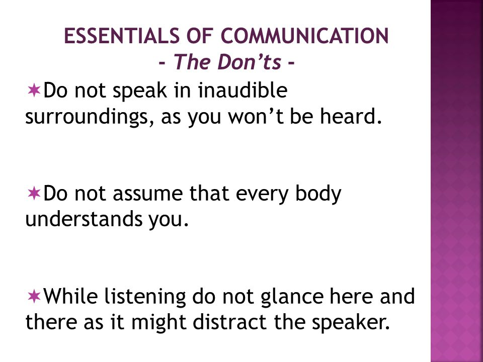 ESSENTIALS OF COMMUNICATION - The Don'ts -  Do not interrupt the speaker.