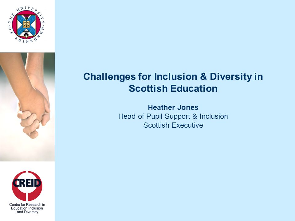 Inclusion & Diversity: The Emerging Research Agenda Professor Sheila Riddell Director of CREID The University of Edinburgh