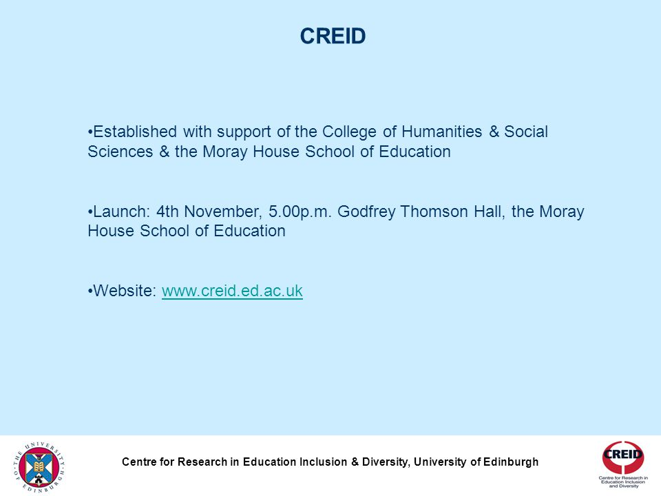 CREID's mission is to undertake research which explores issues of inclusion and exclusion for children and adults in education and related social policy fields, including training, employment, health and social care.