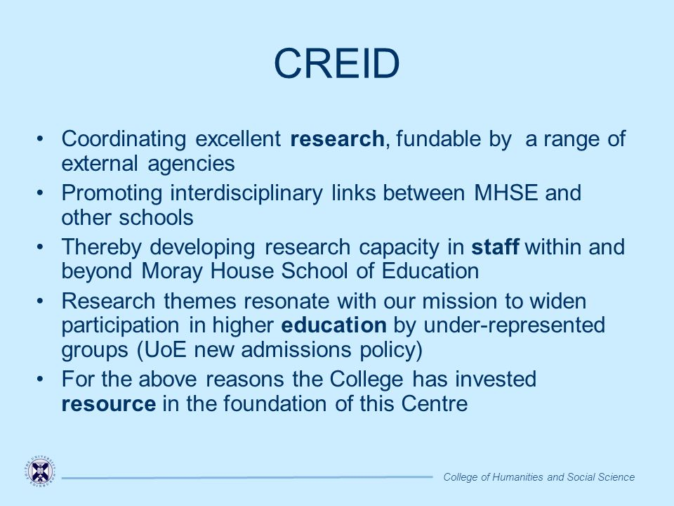 Inclusion and diversity Range of disciplines Styles of research Levels of participation CREID joins a range of other cross-cutting Centres, funded by ESRC, AHRB, SHEFC and other funders.