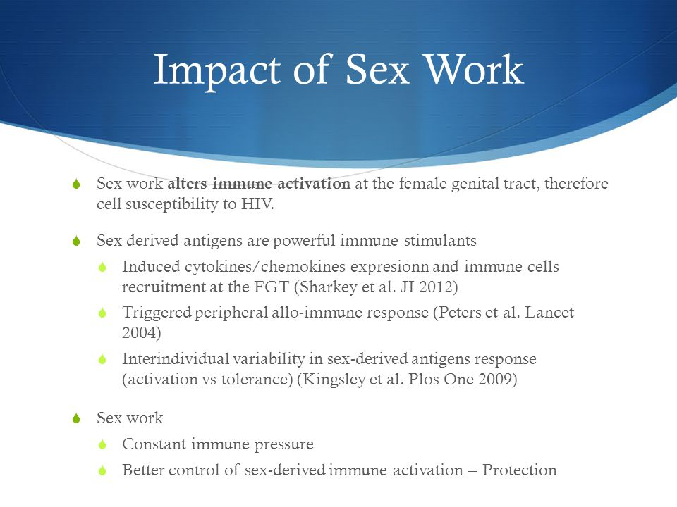 Pilot Sex Break Study  Pilot Sex Break Study to determine if  Reduced sexual activity impact activation levels of the immune system  Better regulation of activation levels could contribute in protection against HIV acquisition