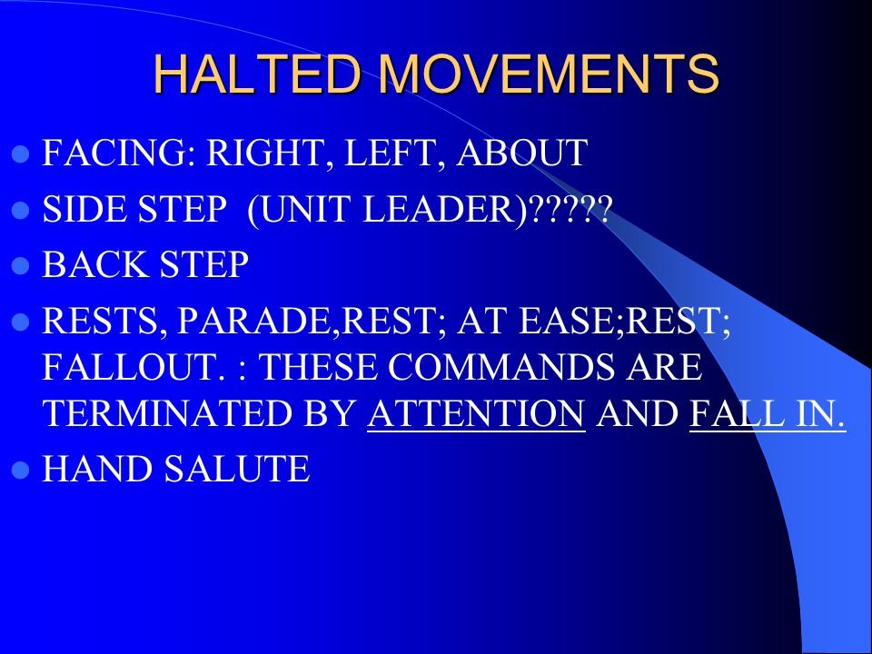 HALTED MOVEMENTS FACING: RIGHT, LEFT, ABOUT SIDE STEP (UNIT LEADER)????.