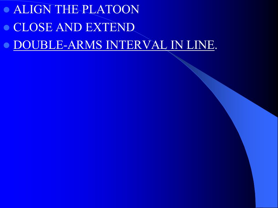 ALIGN THE PLATOON CLOSE AND EXTEND DOUBLE-ARMS INTERVAL IN LINE.
