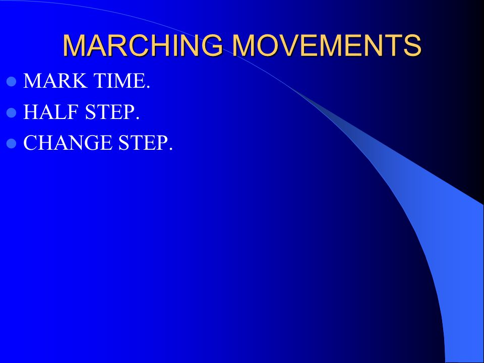 MARCHING MOVEMENTS MARK TIME. HALF STEP. CHANGE STEP.
