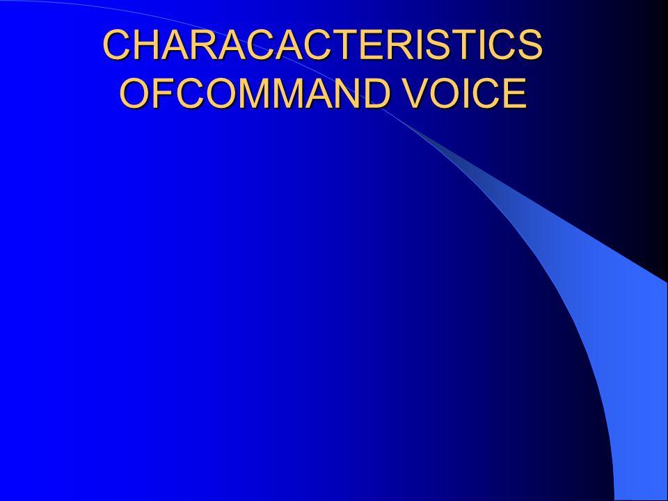 CHARACACTERISTICS OFCOMMAND VOICE