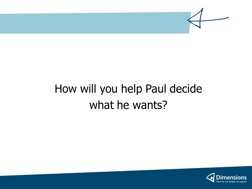 What will you offer Paul and his family/ circle of support?