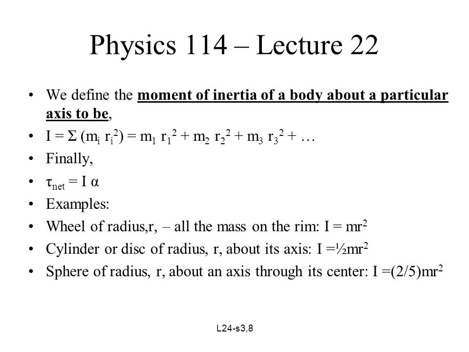 L24-s4,8 Physics 114 – Lecture 24 §8.6 Solving Problems in Rotational Dynamics Study box, Problem Solving – Rotational Motion on p 209 Lets look at some examples