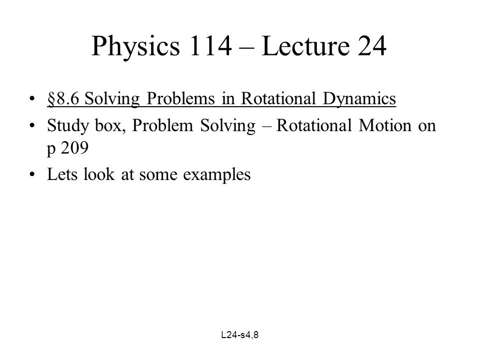 L24-s5,8 Physics 114 – Lecture 24 §8.7 Rotational Kinetic Energy Consider in a rigid body of finite size a particle of mass, m i, located at a perpendicular distance, r i, from the axis of rotation, with this body rotating about this axis with an angular velocity, ω Its linear velocity, v i, which is in the tangential direction, is then v i = r i ω and its kinetic energy of rotation, KE rot, is KE rot = ½ m i v i 2 = ½ m i (r i ω) 2 = ½ (m i r i 2 ) ω 2