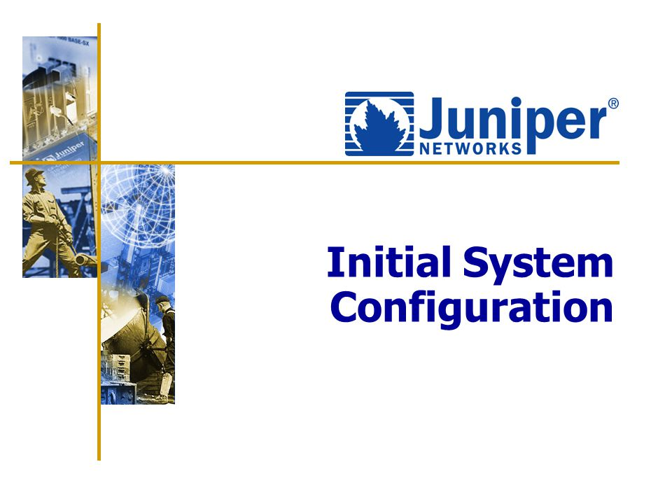 105 Agenda: Initial System Configuration  User authentication and authorization  Configuration groups  System logging and tracing  Interface configuration  Initial configuration checklist