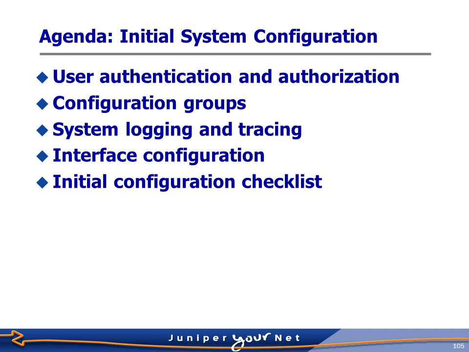 106 User Authentication  Local  Name and password  Individual accounts and home directories  Per-user command class permissions  RADIUS/TACACS+  Supports authentication, per-class authorization, and extended regular expressions that alter the permissions associated with the user ' s login class  Authentication order can be specified  By default, fall back to local authentication when RADIUS or TACACS+ fails