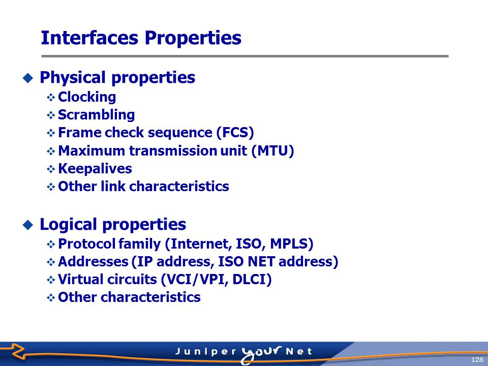 129 Configure Physical Properties  Configure physical properties of the interface using the set command from the [edit] hierarchy: [edit] jeff@host# set interface ge-1/0/3 vlan-tagging [edit] jeff@host# set interface ge-1/0/3 mtu .