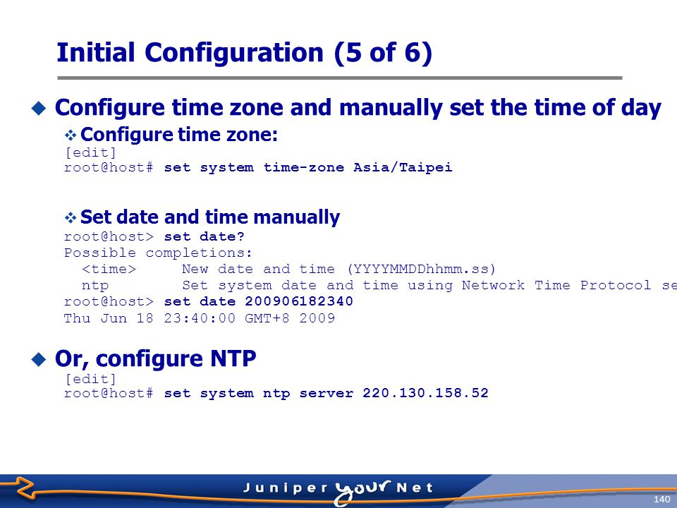 141 Initial Configuration (6 of 6)  Configure loopback and transient interfaces [edit interface] root@host# set lo0 unit 0 family inet address 10.0.0.1 [edit] root@host# set ge-0/2/0 unit 0 family inet address 10.0.12.1/24  Configure remaining items required to place the router into service  Routing protocols (OSPF, IS-IS, BGP, PIM, etc)  Routing policies  Firewall filters to secure the local router and possible attached devices Loopback interface must use a /32