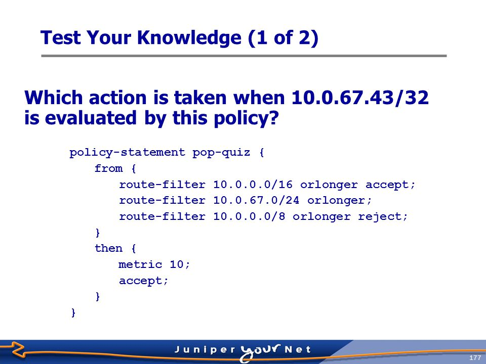 178 Test Your Knowledge (2 of 2) Which action is taken when 10.0.55.2/32 is evaluated by this policy.