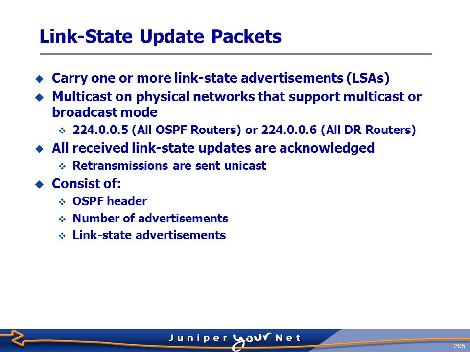 206 Link ‑ State Acknowledgment Packets  Sent in response to link ‑ state update packets  Acknowledge successful receipt of the update packets  Can include responses to multiple update packets  Consist of:  OSPF header  Link ‑ state advertisement header