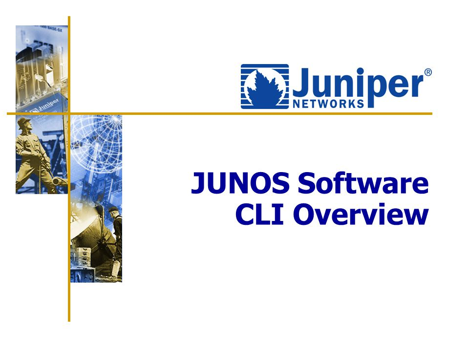 24 Agenda: JUNOS Software CLI Overview  JUNOS software  Power up and power down  Gaining access  Operational modes and features  Configuration mode  Maintenance operation
