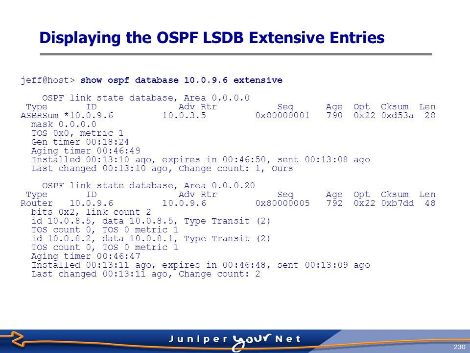 231 Clearing the OSPF Database  Use clear ospf database command clear entries in the OSPF LSDB jeff@host> clear ospf database .