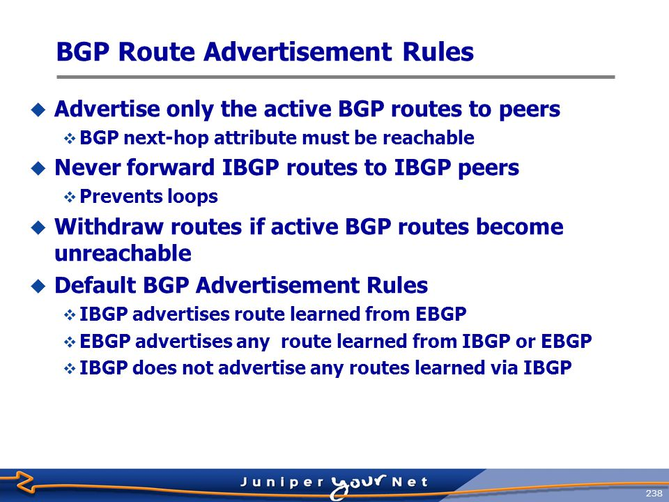 239 A Basic BGP Configuration [edit] jeff@host# show protocols { bgp { group external-peer1 { type external; peer-as 1; neighbor 10.0.3.6; } group internal-peers { type internal; local-address 192.168.24.1; neighbor 192.168.6.1; neighbor 192.168.16.1; } routing-options { autonomous-system 64; }