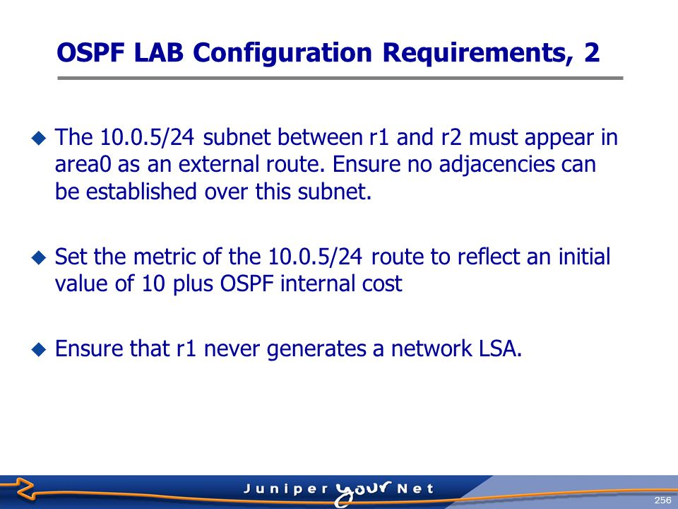 257 OSPF LAB Configuration Requirements, 3  Configure r6 and r7 to advertise 10.0.5/24 to the RIP router.