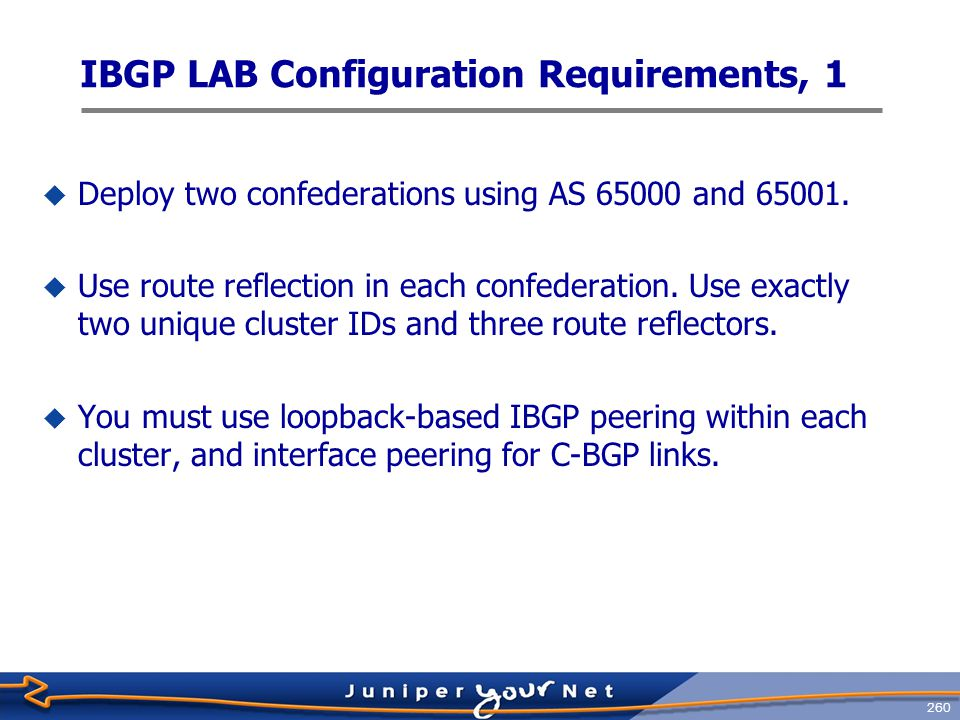 261 IBGP LAB Configuration Requirements, 2  Authenticate all IBGP sessions with key jnx.
