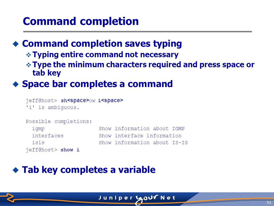 52 Context-Sensitive Help  Type a question mark (?) anywhere on command line jeff@host> .