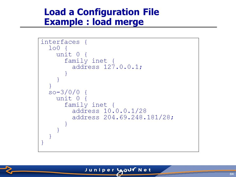 85 10,000–Foot View  Move around statement hierarchy using edit command  Like UNIX cd command  Alter configuration using set command  Activate configuration using commit command
