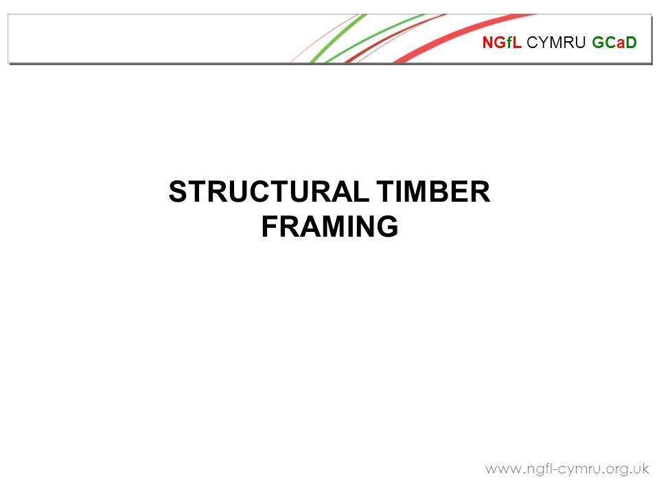 NGfL CYMRU GCaD www.ngfl-cymru.org.uk STRUCTURAL TIMBER COMPONENTS Timber should be bought from sustainable sources.