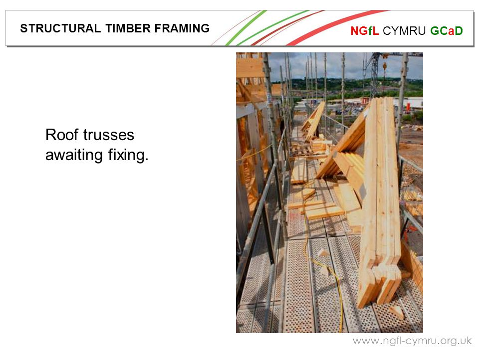 NGfL CYMRU GCaD www.ngfl-cymru.org.uk Roof trusses fixed in place, ready for roofing contractors.