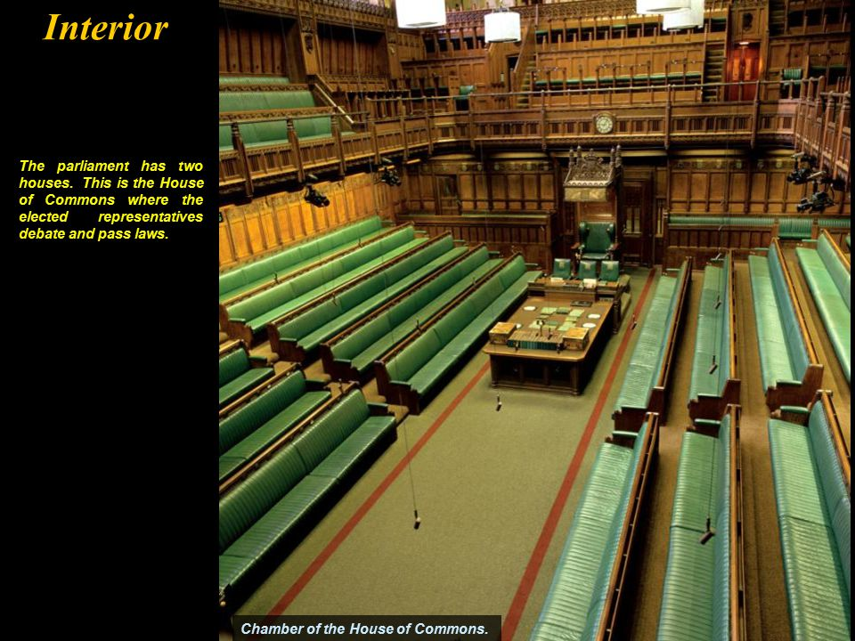 Chamber of the House of Commons.The parliament has two houses.