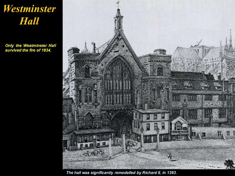 Westminster Hall Only the Westminster Hall survived the fire of 1834.