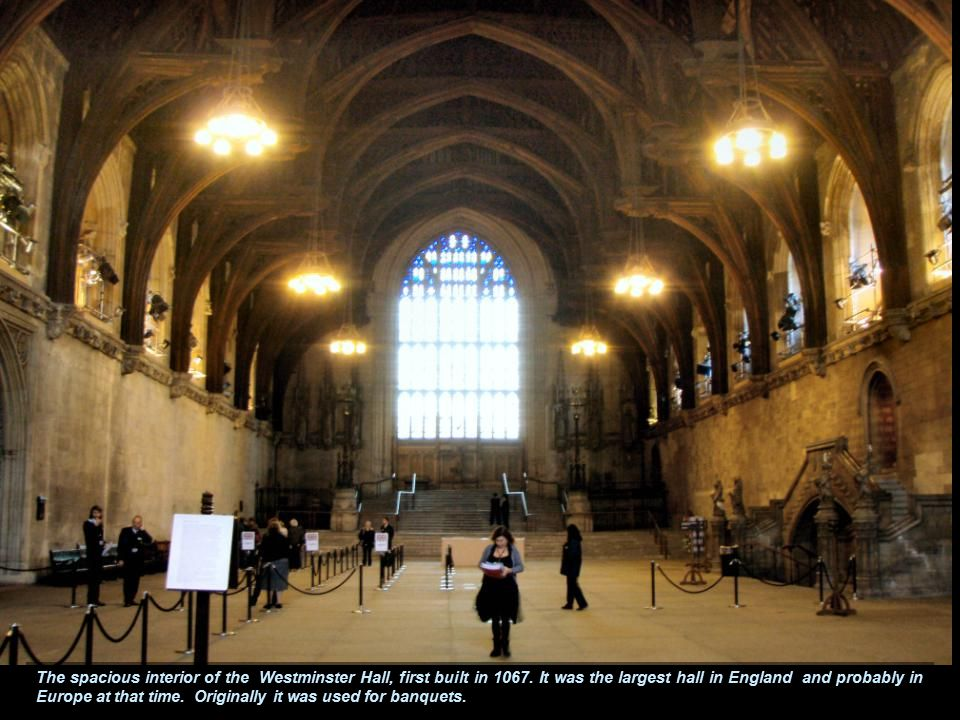 The spacious interior of the Westminster Hall, first built in 1067.