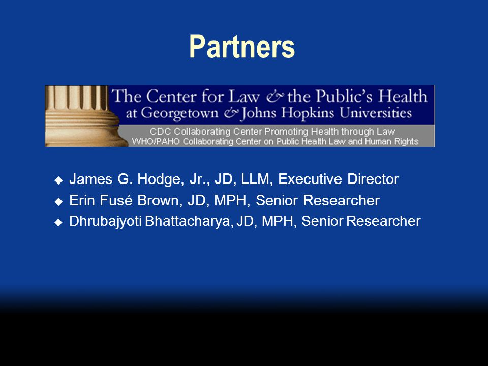Project Goals Joint effort of the Center for Law and the Public's Health and CDC Assess the legal environment underlying the practice of EPT  identify major legal issues  clarify relevant laws, ethics, and policies that facilitate or impede EPT  offer legal interpretations, strategies, or proposals for reform to accomplish EPT across jurisdictions consistent with public health laws and policies