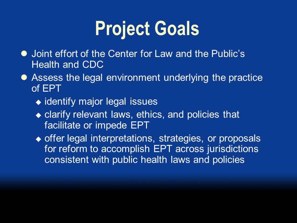 Project Outcomes Comprehensive table of legal authorities at the state and territorial levels Web posting of comprehensive table National input from federal, state, local, and tribal partners Publishable paper submitted