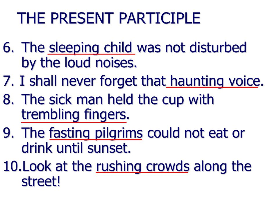 THE PRESENT PARTICIPLE 11.We saw Peter outside the crumbling building.