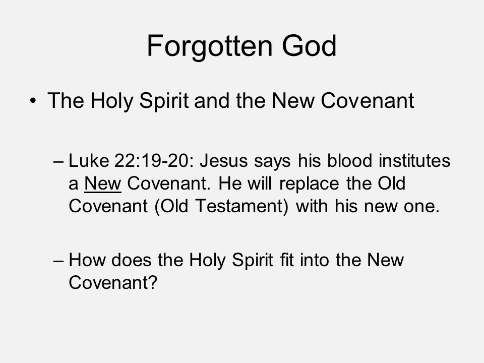 Forgotten God Romans 8:9; Romans 8:16-17; Galatians 4:6; 1 John 3:24- Presence of the Spirit is the sign of the New Covenant.