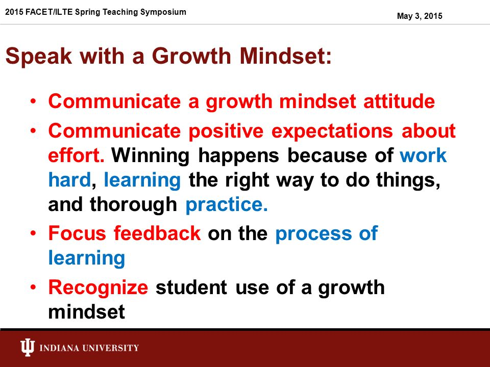 Practice a Growth Mindset in Class Tell students: mistakes & failure are natural, golden opportunities.