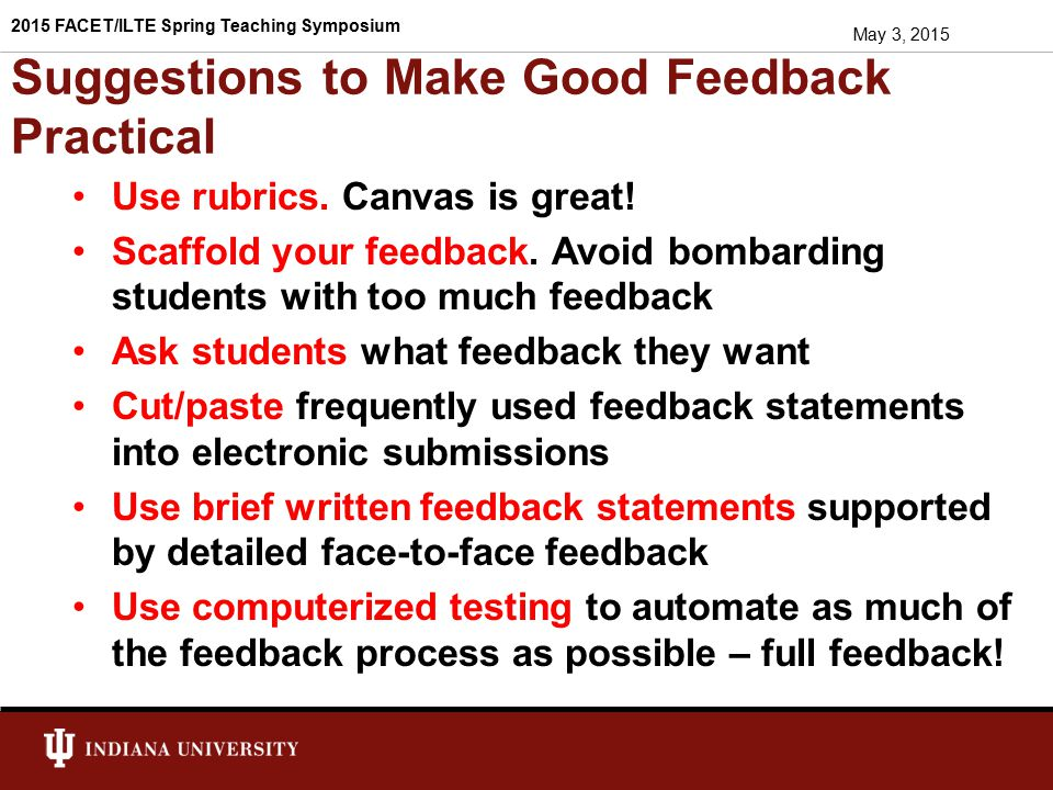 In Summary, Helpful Instructor Feedback Assumes good intentions Creates expectations & offers recognition of effort Tells students what they did wrong with respect Coaches for success by focusing on what they did, or need to do, to be successful.