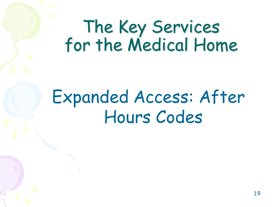 20 After Hours Codes 99050- when the office is normally closed 99051: during regularly scheduled evening, weekend, or holiday office hours, in addition to basic service. Expect to see increase in payer recognition of this add-on service in support of Medical Home Adds additional revenue for visits on weekends and evenings after 5pm