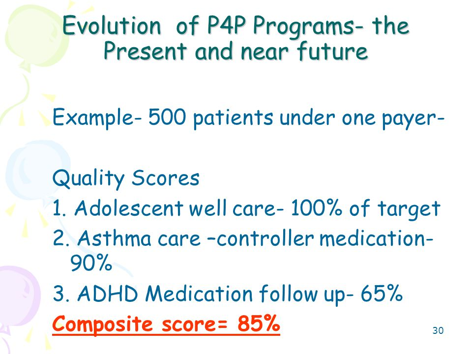 31 Evolution of P4P Programs- the Present and near future Example- 500 patients under one payer- Your Efficiency Scores- - 10% reduction in ER visits over the past 6 month reporting period and - 20% reduction in admissions and - 10 % reduction in Pharmacy cost through generic conversions Total savings = $50,000