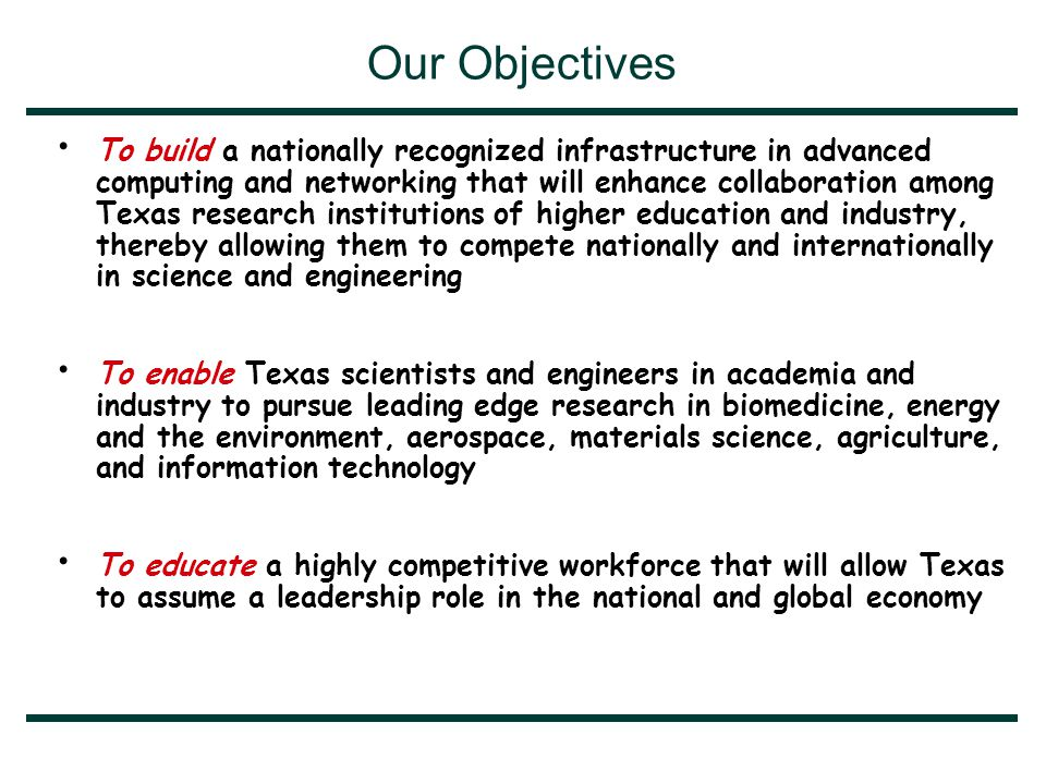 Stage 1: Years 1-2 Establish a baseline capability, prototype system and policies —Create a minimum Texas Grid system between participants –Computers, storage, network, visualization —Port a significant application to this environment, measure and tune the performance of the application —Establish policies and procedures for management and use of the Texas Grid —Adopt software, tools, and protocols for general submission, monitoring, and benchmarking of jobs submitted to the Texas Grid —Adopt collaborative research tools to enhance cooperative research among the Texas universities —Provide computational access to machines, data, and tools from any center within the Texas Grid —Establish an industrial partnership program for the Texas Grid —Provide a statewide forum for training in HPCC OC3 to OC12 communications $5 million