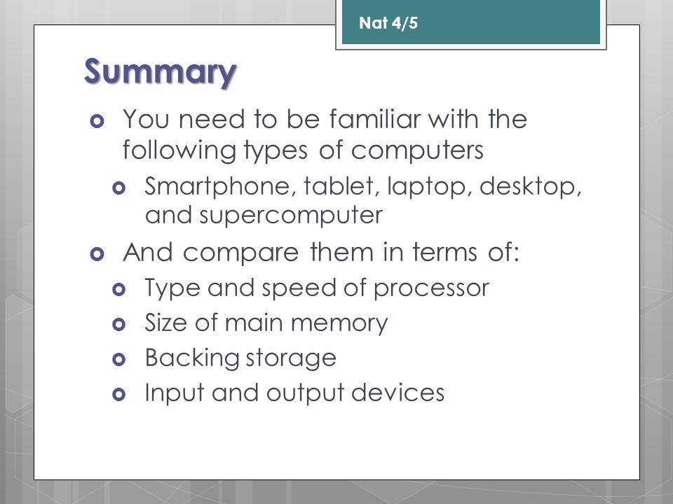 Lesson 7 - Task Type of computerType and speed of processor Main memoryBacking storage Smartphone Tablet Laptop Desktop Supercomputer