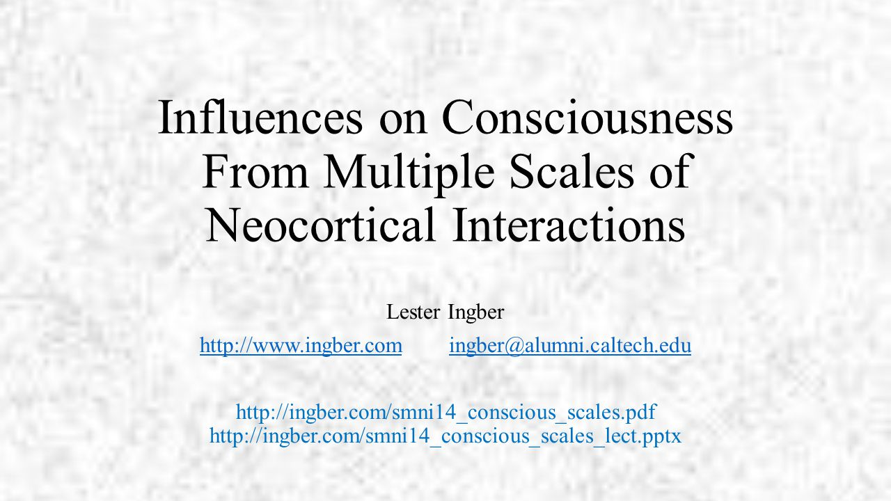 Table of Contents Mind Over Matter Scales of Neocortical Interactions p + q A Interactions A-Model Fits to EEG Computational Algorithms Outlook http://ingber.com/smni14_conscious_scales.pdf http://ingber.com/smni14_conscious_scales_lect.pptx 2