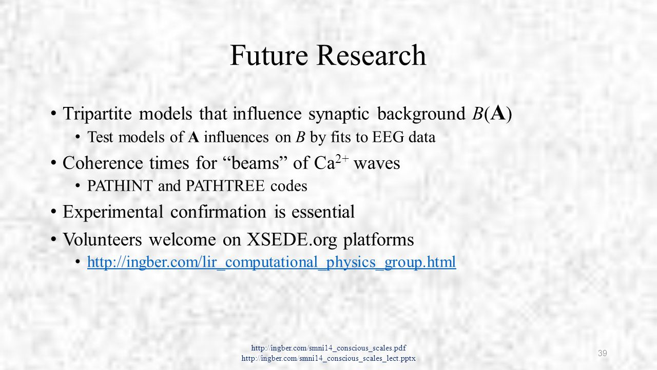 Acknowledgments National Science Foundation NSF.gov Extreme Science & Engineering Discovery Environment XSEDE.org http://ingber.com/smni14_conscious_scales.pdf http://ingber.com/smni14_conscious_scales_lect.pptx 40