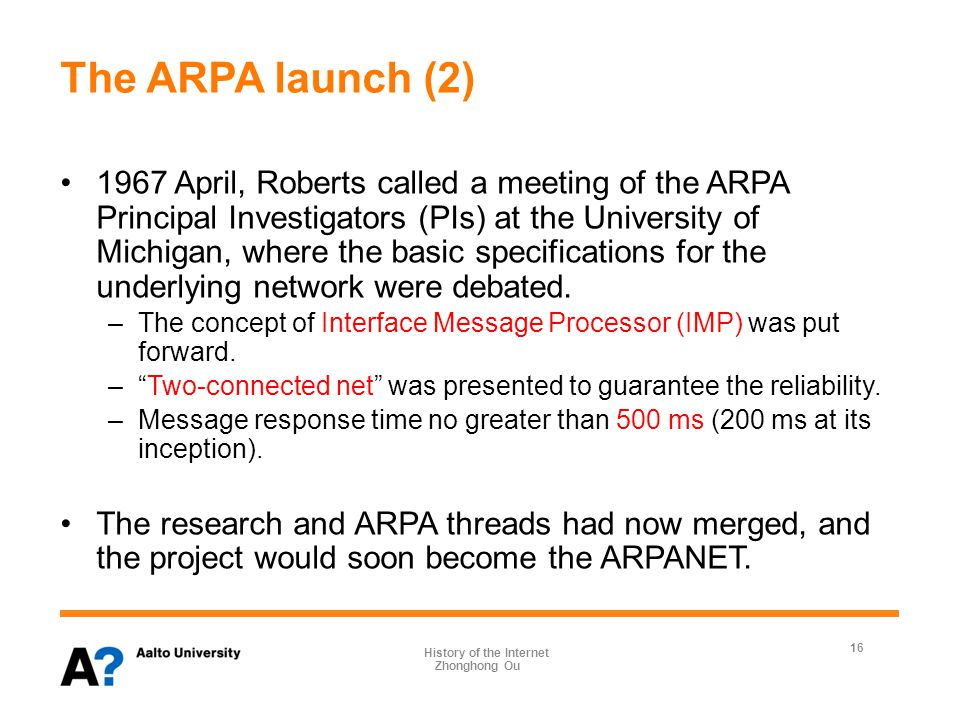 The ARPA launch (3) 1967 October, Roberts put together the ARPANET design and presented it in ACM SOSP conference.