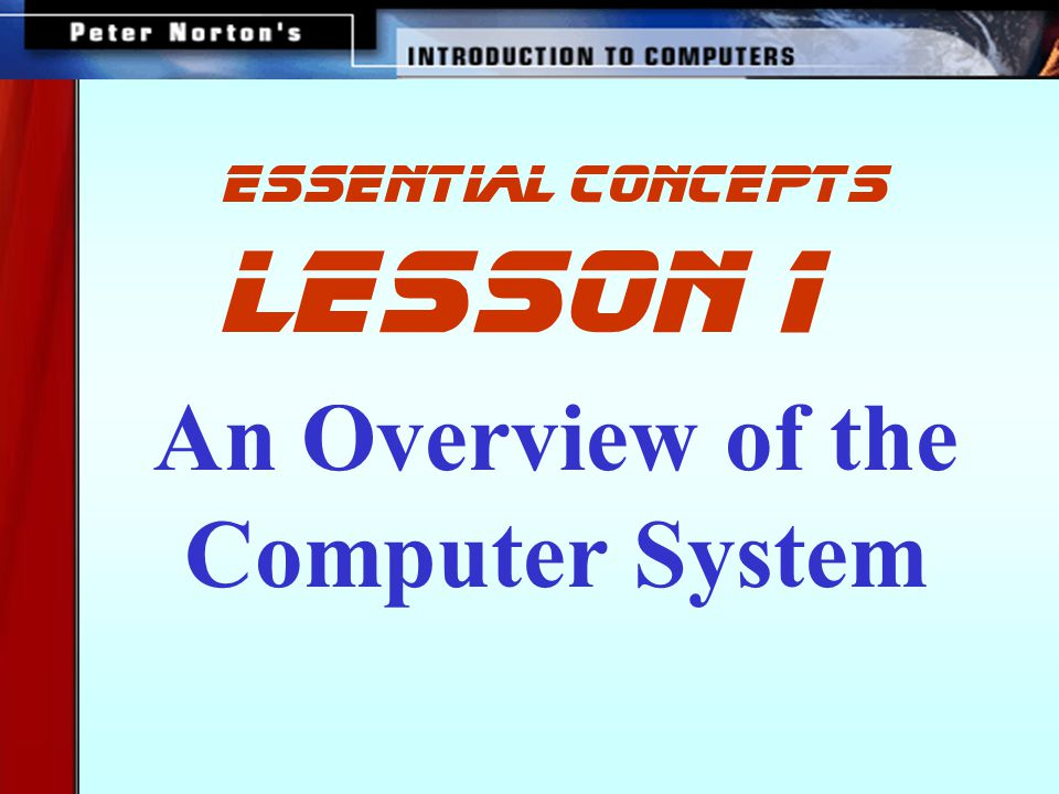 This lesson includes the following sections: The Computer System Defined Hardware: The Nuts and Bolts of the Machine Software: Bringing the Machine to Life The Shapes of Computers Today