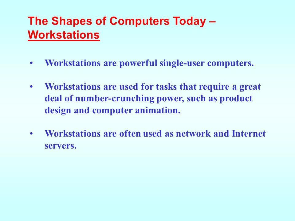 The Shapes of Computers Today – Microcomputers, or Personal Computers Microcomputers are more commonly known as personal computers.