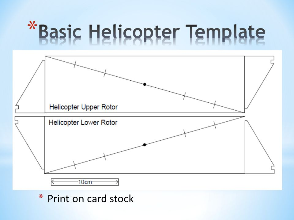 * Rotor Pitch – Increase pitch by lengthening the fold up triangle flaps at the ends of the template * Rotor Diameter – Increase or Decrease the width of the template