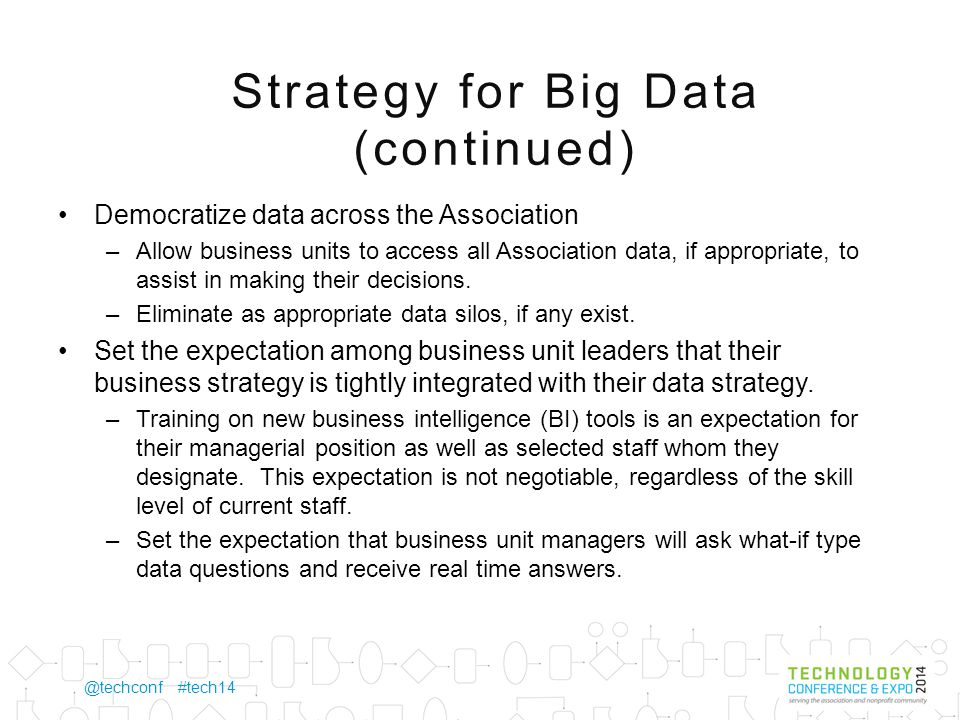 @techconf #tech14 Tactics for Big Data We scaled back on IT report writers.
