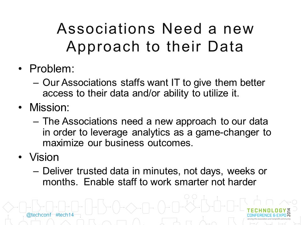 @techconf #tech14 Why do Associations need a new Approach to Data Good to Great: Great companies do not get passionate about what they do, rather they only do those things about which they can become passionate.