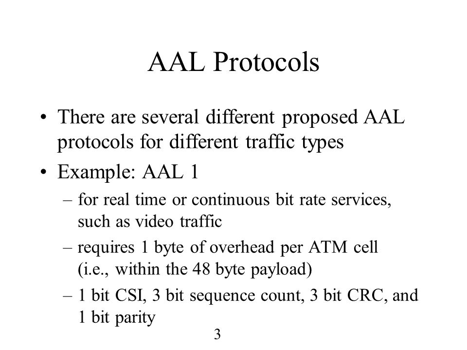 4 AAL Protocols (Cont'd) Example: AAL 3/4 –an adaptation layer for connectionless or connection-oriented data traffic –4 bytes overhead per ATM cell –16 bit header (2 bit type, 4 bit seq, 10 bit MID) –16 bit trailer (6 bit length, 10 bit CRC) –very high overhead!!!